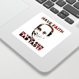 Have Faith In Your Own Bad Taste by MrMAHAFFEY Sticker