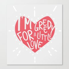 Greedy Love Canvas Print
