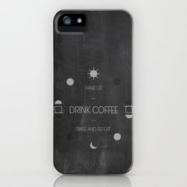 Wake up. Drink Coffee. iPhone Case