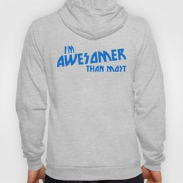 IM AWESOMER THAN MOST Hoody