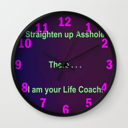 Straighten up Asshole! There . . . I am your Life Coach. Wall Clock