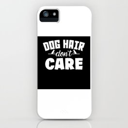 Dog Hair Dont Care iPhone Case