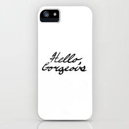 Hello, Gorgeous iPhone Case