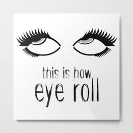 How Eye Roll BNW Metal Print