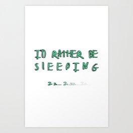 I'd rather be sleeping Art Print