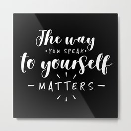 The Way You Speak To Yourself Matters Metal Print