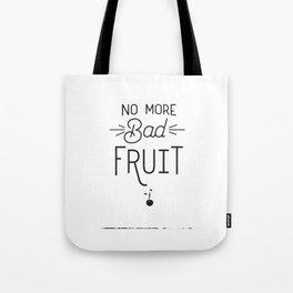 No More Bad Fruit Tote Bag