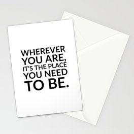 Wherever you are, it's the place you need to be. - Zen Quotes Stationery Cards