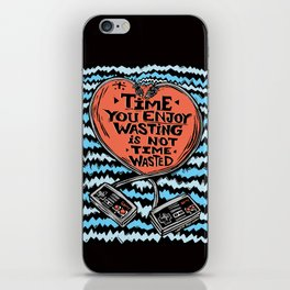 Time You Enjoy Wasting is Not Time Wasted iPhone Skin