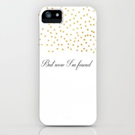 But Now Im Found - Amazing Grace iPhone Case