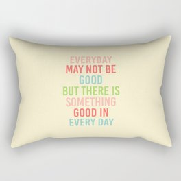 EVERY DAY MAY NOT BE GOOD BUT  Rectangular Pillow