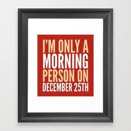 I'm Only a Morning Person on December 25th (Crimson) Framed Art Print