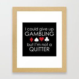 I Could Give Up Gambling Framed Art Print