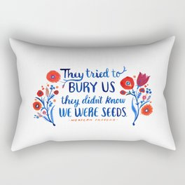 They Didn't Know We Were Seeds Rectangular Pillow