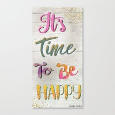 It's Time To Be Happy Canvas Print