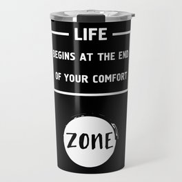LIFE BEGINS AT THE END OF YOUR COMFORT ZONE - motivational quote Travel Mug