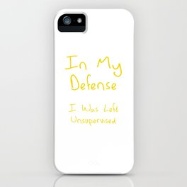 In My Defense I Was Left Unsupervised Hilarious Gift iPhone Case