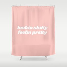 looking shitty feeling pretty Shower Curtain