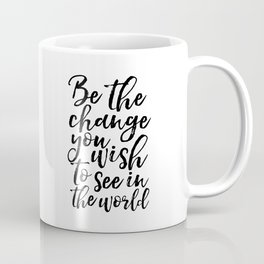 printable art, be the change you wish to see in the world,inspirational quote,typography art Coffee Mug