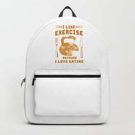 Because I Like Exercise Because I Love Eating Backpack