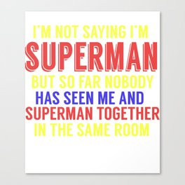 I'm Not Saying I'm Superman Canvas Print