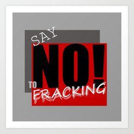 Say NO! to fracking Art Print