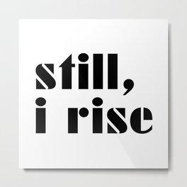 Still I Rise Metal Print