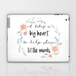 It Takes a Big Heart to Help Shape Little Minds Laptop & iPad Skin