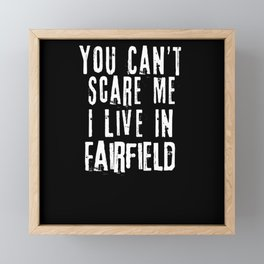 You Can't Scare Me I Live In Fairfield Framed Mini Art Print