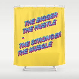 The Bigger the Hustle, The Stronger the Muscle Shower Curtain