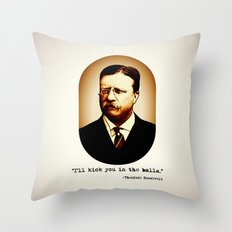 Theodore Roosevelt  |  I'll Kick You In The Balls  |  Famous Quotes Throw Pillow