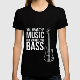 You Hear The Music But You Feel The Bass! Guitar  T-shirt