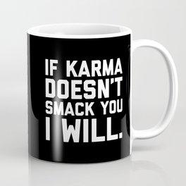 Karma Smack You Funny Quote Coffee Mug