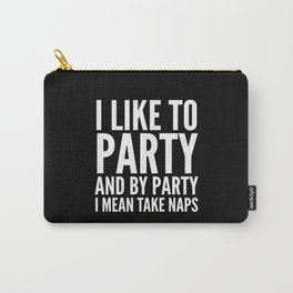 I LIKE TO PARTY AND BY PARTY I MEAN TAKE NAPS (Black & White) Carry-All Pouch