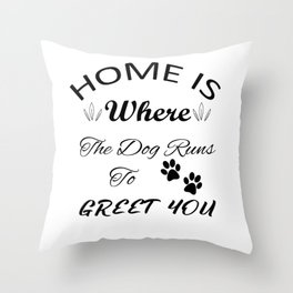 Home Is Where The Dog Runs To Greet You Throw Pillow