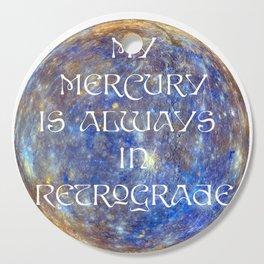My Mercury is Always in Retrograde Cutting Board