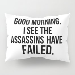 I see the assassins have failed quote Pillow Sham
