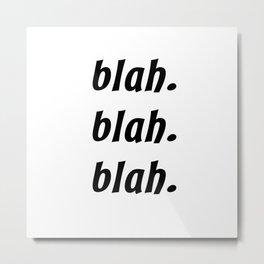 Blah. Blah. Blah. Metal Print