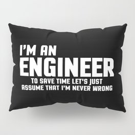 I'm An Engineer Funny Quote Pillow Sham