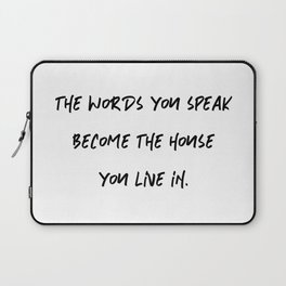 The Words You Speak Become The House You Live In. Laptop Sleeve