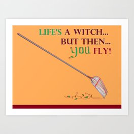 Life's a Witch but then You Fly Art Print