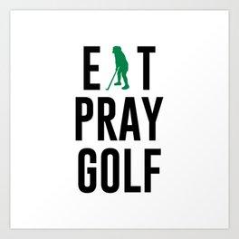 Eat Pray Golf Golfers Dream Golfing Green Art Print