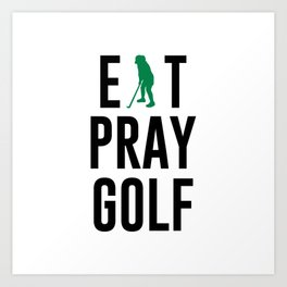 Eat Pray Golf Golfers Dream Golfing Green Art Print