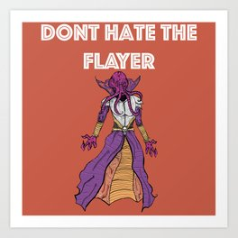 Don't Hate The Flayer Art Print