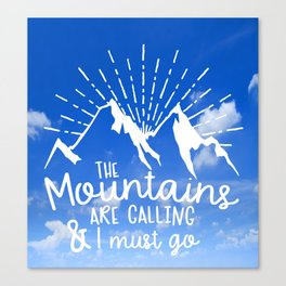 The Mountains Are Calling I Must Go Canvas Print