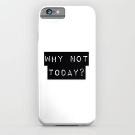 WHY NOT TODAY? iPhone Case