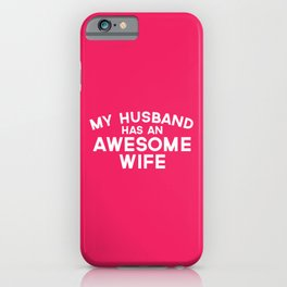 Wife Awesome Husband Funny Quote iPhone Case