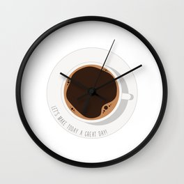 Coffee-Let's make today a great day Wall Clock