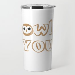 Owl Be There For You Owls Nocturnal Birds Night Hunter Animals Wildlife Wilderness Gift Travel Mug