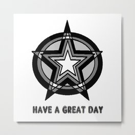 HAVE A GREAT DAY Metal Print